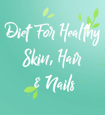 Diet for Healthy Skin, Hair & Nails